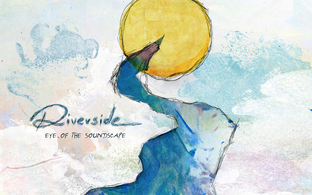 Riverside – Eye of the Soundscape
