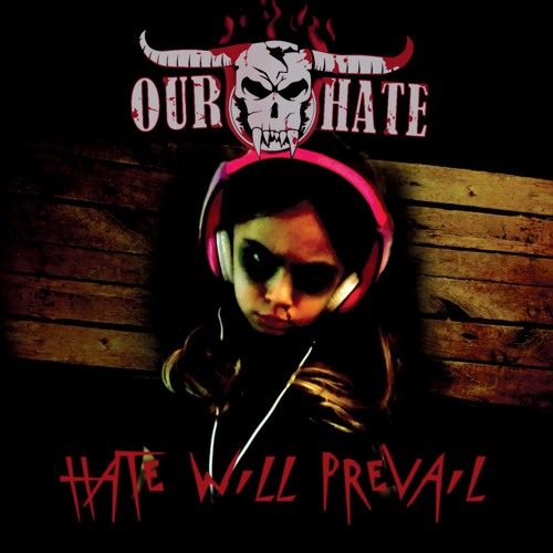 Our Hate – Hate Will Prevail