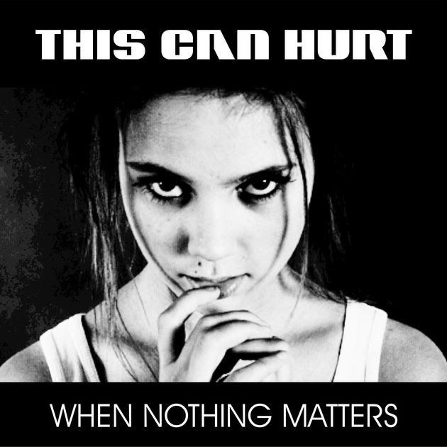 This Can Hurt – When Nothing Matters