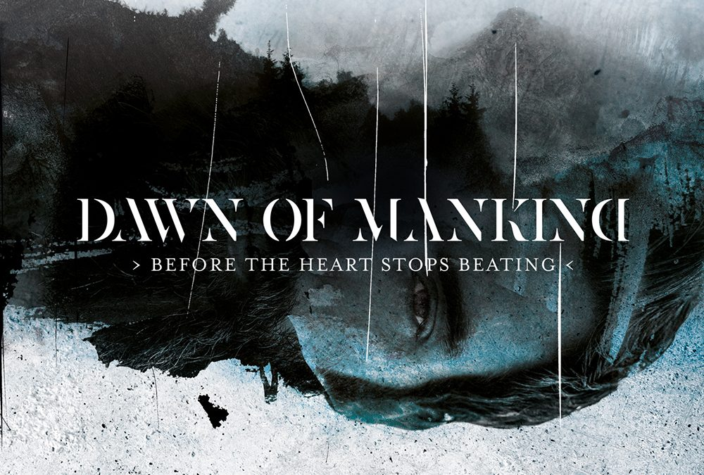 Dawn Of Mankind – Before The Heart Stops Beating