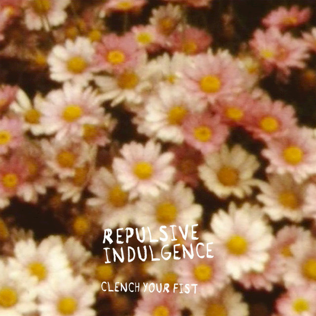 Clench Your Fist – Repulsive Indulgence