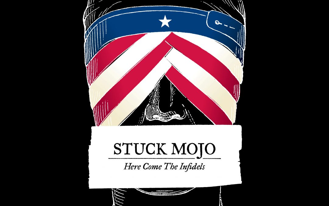Stuck Mojo – Here Come The Infidels