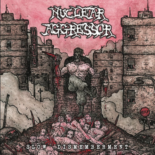 Nuclear Aggressor – Slow Dismemberment