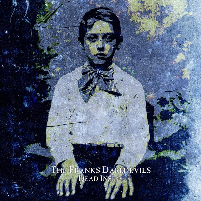 The Franks Daredevils – Dead Inside