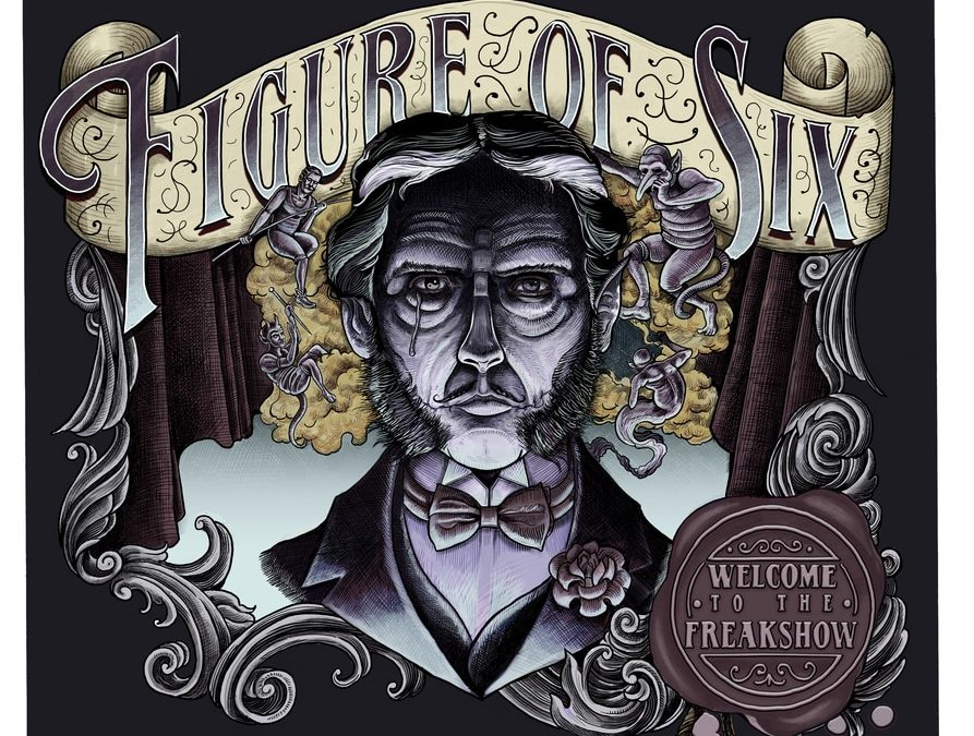 Figure Of Six – Welcome To The Freak Show